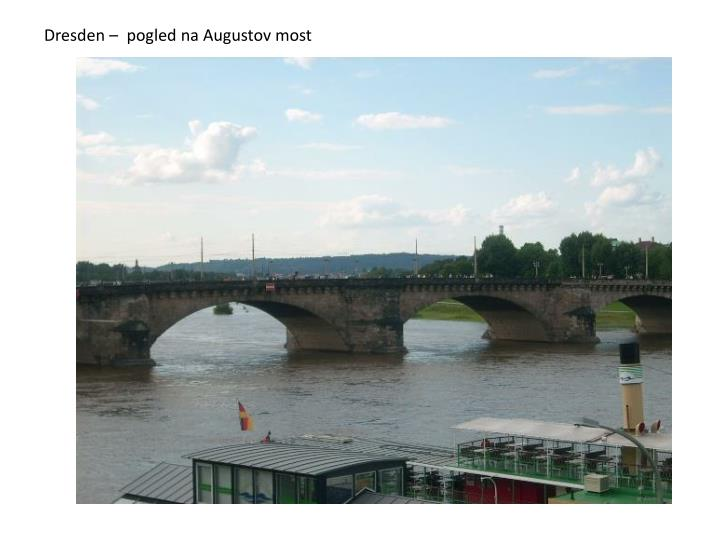 Dresden –  pogled na Augustov most
