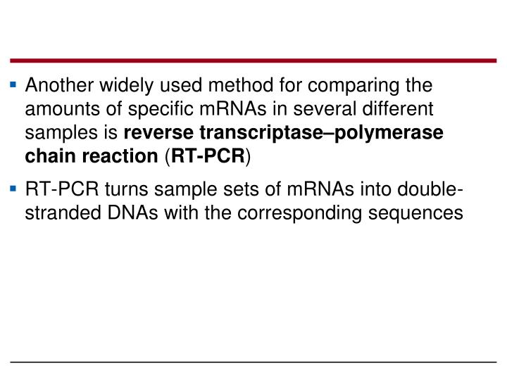 Another widely used method for comparing the amounts of specific mRNAs in several different samples is