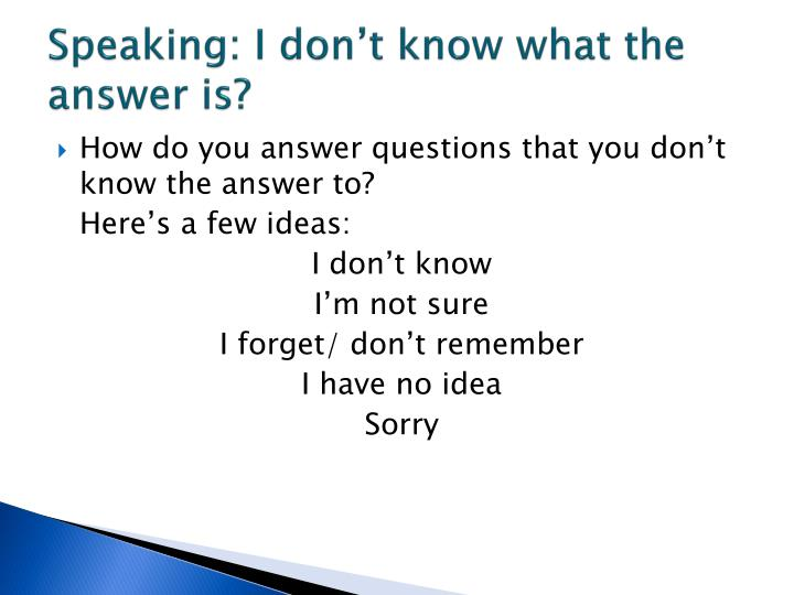 Speaking: I don't know what the answer is?