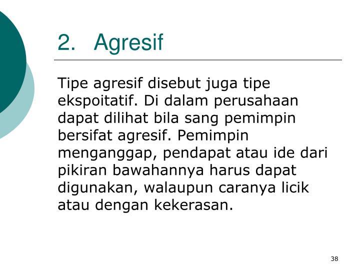 2.Agresif