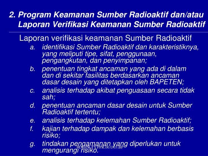 2. Program Keamanan Sumber Radioaktif dan/atau Laporan Verifikasi Keamanan Sumber Radioaktif