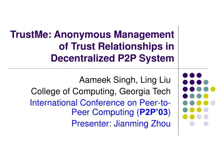 Trustme anonymous management of trust relationships in decentralized p2p system