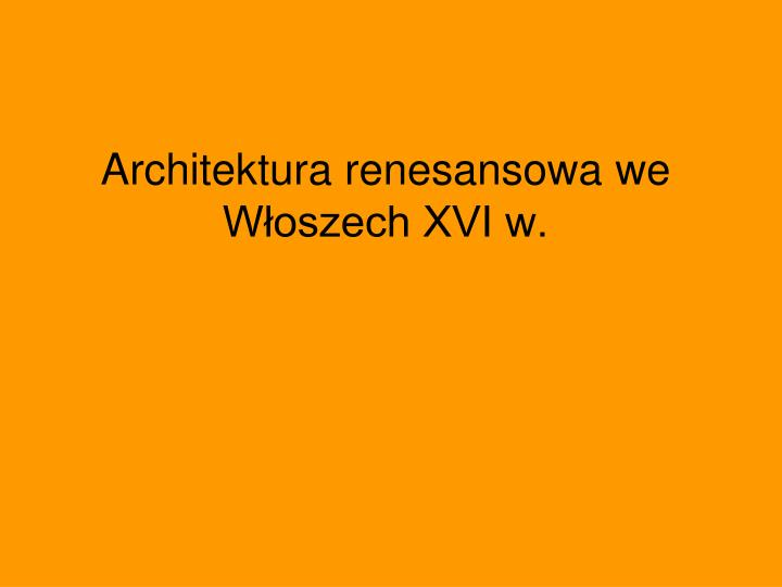 Architektura renesansowa we w oszech xvi w