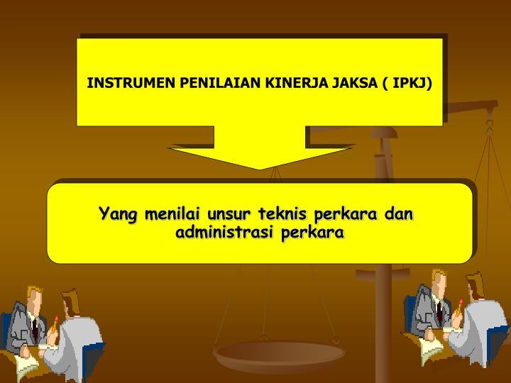 INSTRUMEN PENILAIAN KINERJA JAKSA ( IPKJ)
