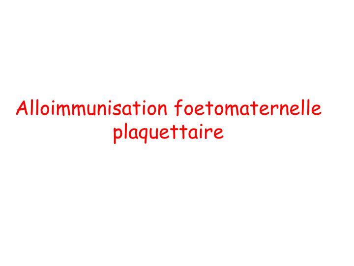 Alloimmunisation foetomaternelle