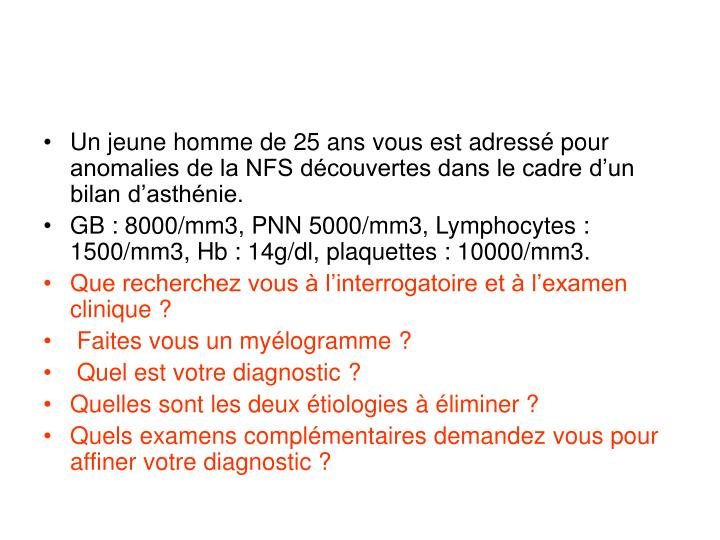 Un jeune homme de 25 ans vous est adressé pour anomalies de la NFS découvertes dans le cadre d'un bilan d'asthénie.