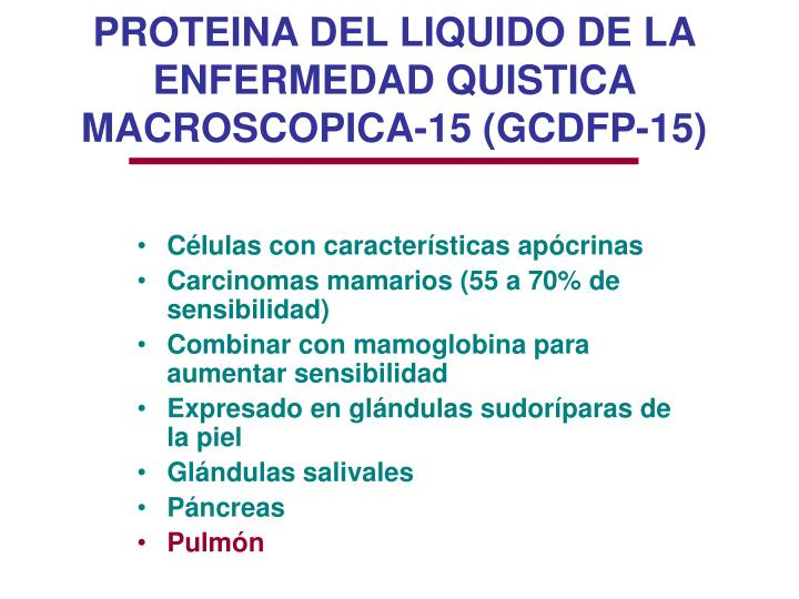 PROTEINA DEL LIQUIDO DE LA ENFERMEDAD QUISTICA MACROSCOPICA-15 (GCDFP-15)