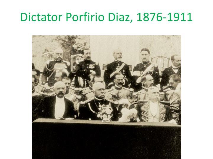 Dictator Porfirio Diaz, 1876-1911
