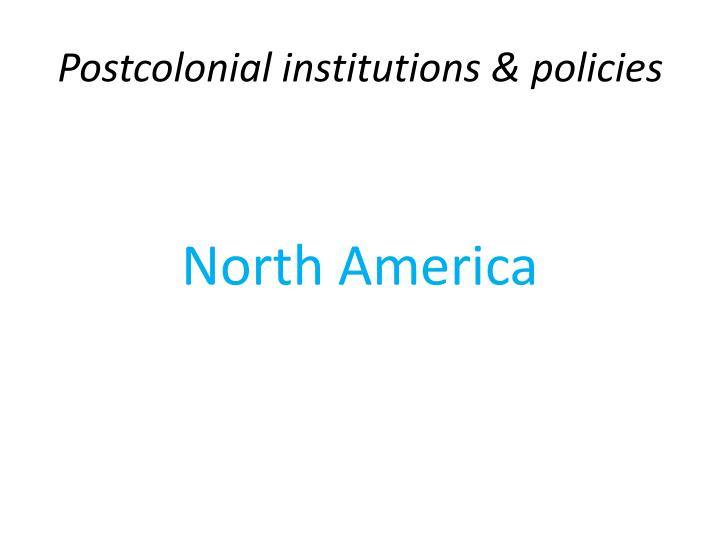 Postcolonial institutions & policies