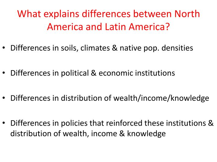 What explains differences between North America and Latin America?