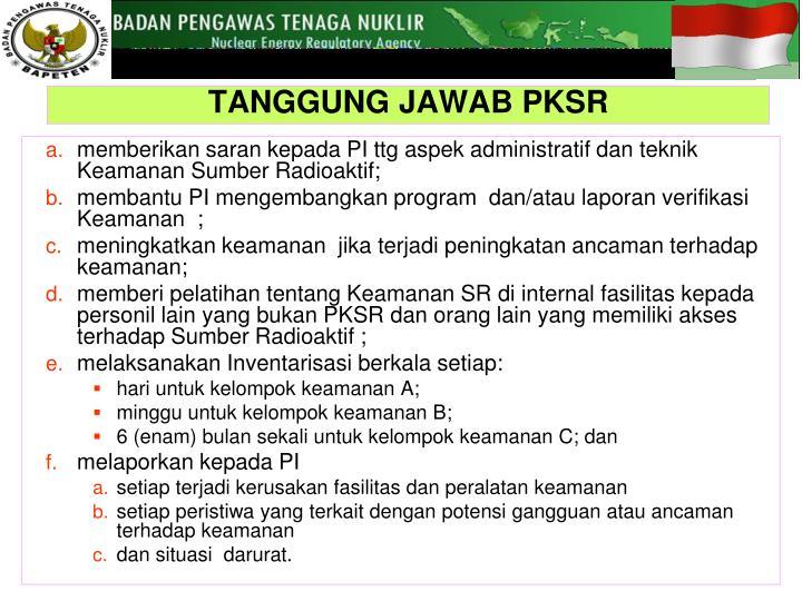 memberikan saran kepada PI ttg aspek administratif dan teknik Keamanan Sumber Radioaktif;