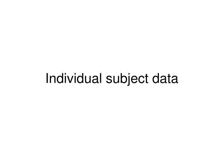Individual subject data