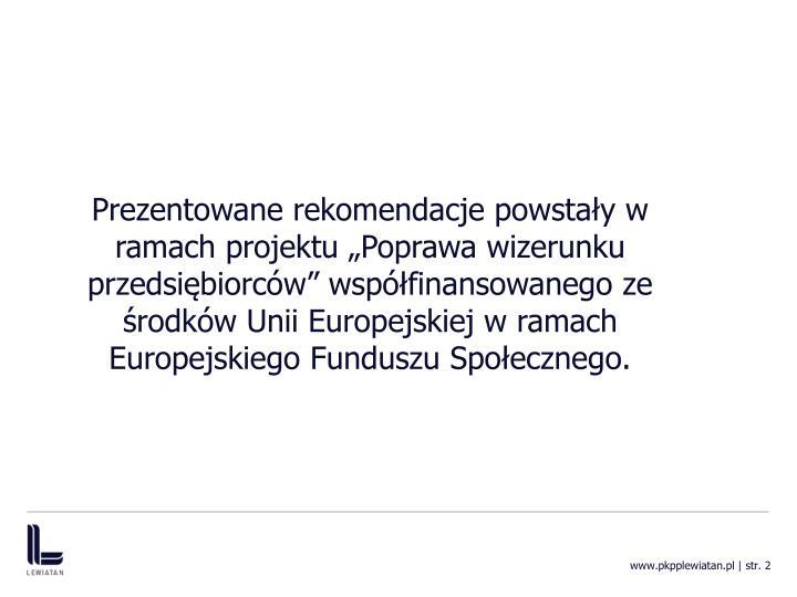 """Prezentowane rekomendacje powstały w ramach projektu """"Poprawa wizerunku przedsiębiorców"""" współfinansowanego ze środków Unii Europejskiej w ramach Europejskiego Funduszu Społecznego."""