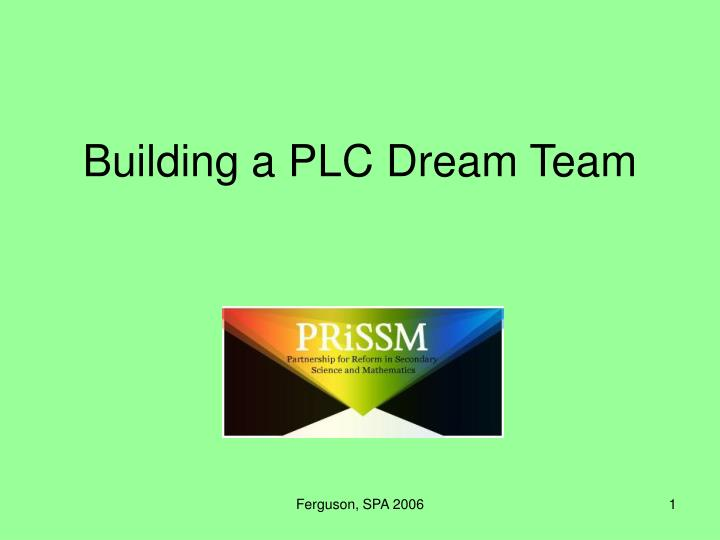 Building a plc dream team
