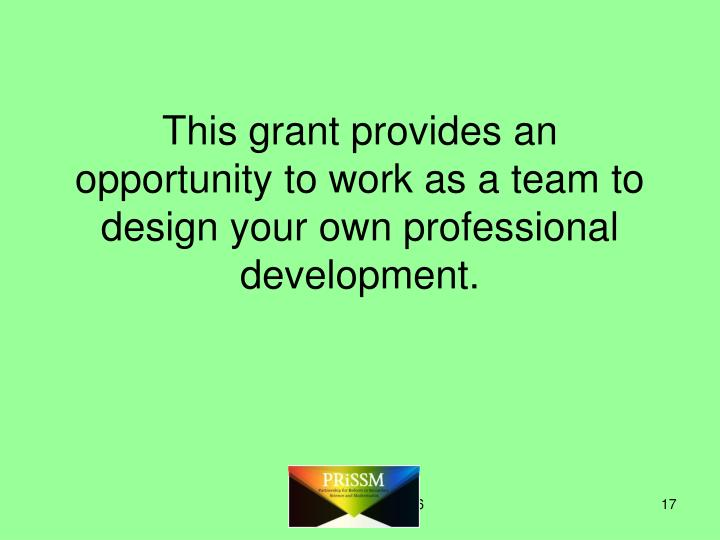 This grant provides an opportunity to work as a team to design your own professional development.