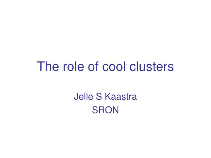 The role of cool clusters