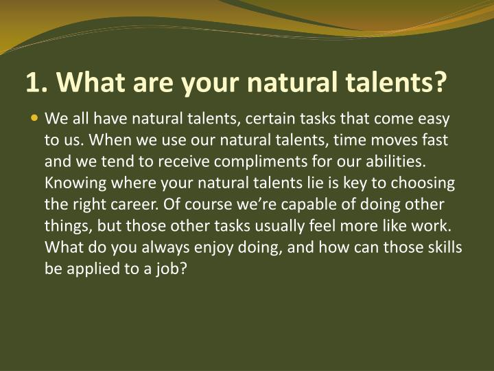 1. What are your natural talents?