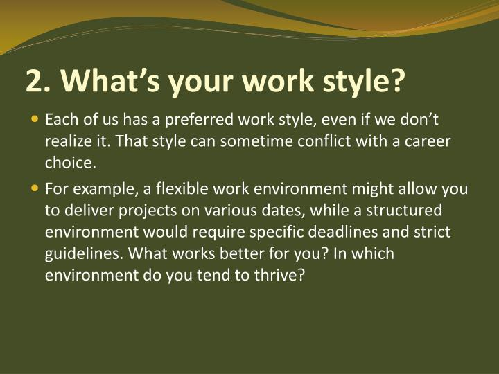 2. What's your work style?