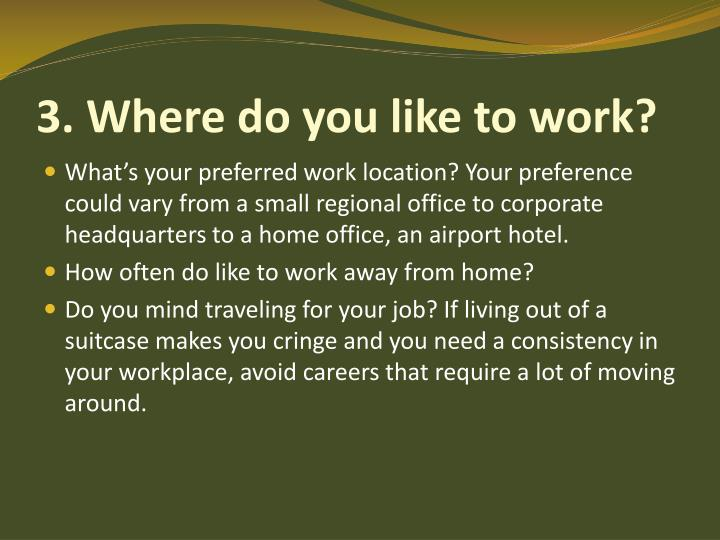 3. Where do you like to work?