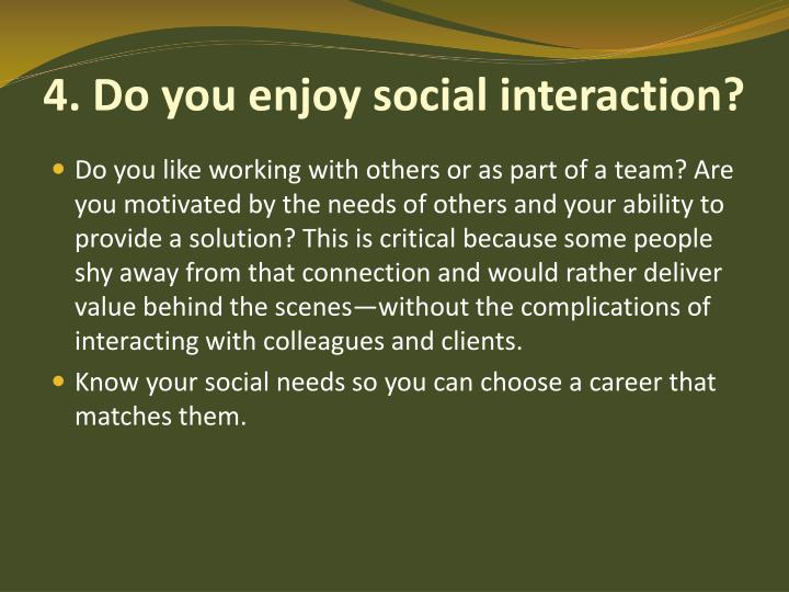 4. Do you enjoy social interaction?