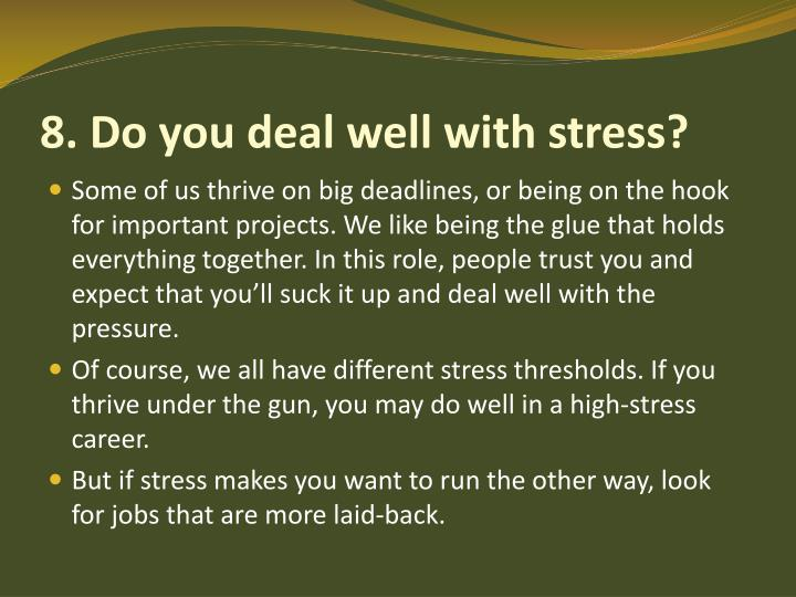 8. Do you deal well with stress?