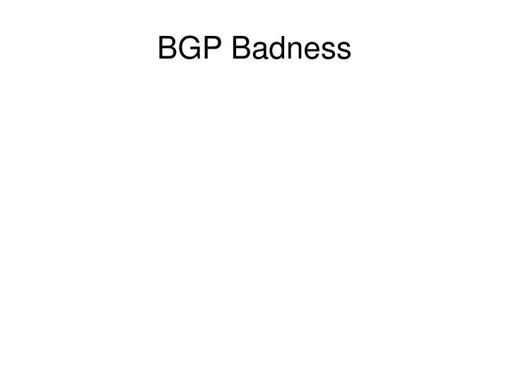 BGP Badness