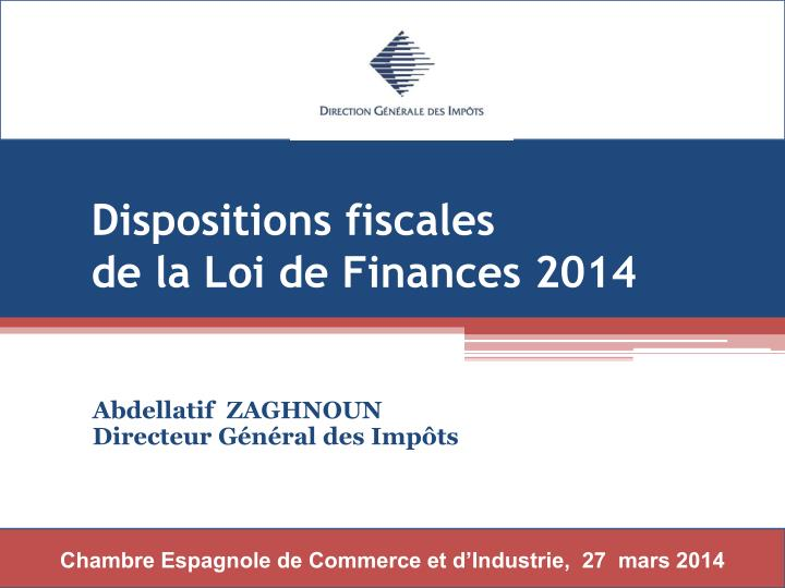 Dispositions fiscales                 de la Loi de Finances 2014