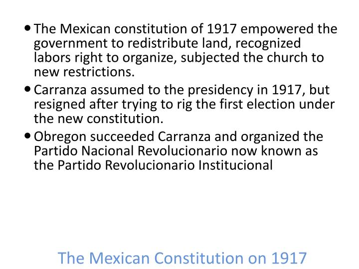 The Mexican Constitution on 1917 institutionalizes the revolution