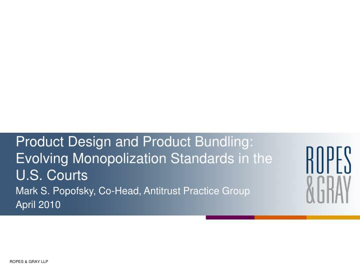 Product design and product bundling evolving monopolization standards in the u s courts