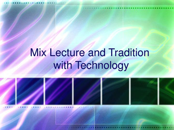Mix Lecture and Tradition