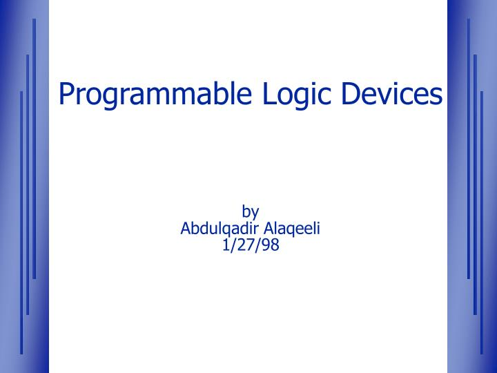 Programmable logic devices by abdulqadir alaqeeli 1 27 98