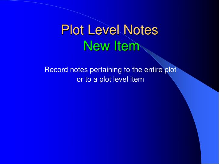Plot Level Notes