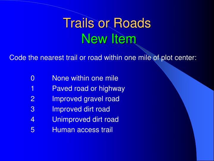 Trails or Roads