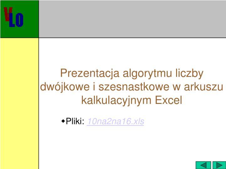 Prezentacja algorytmu liczby dwójkowe i szesnastkowe w arkuszu kalkulacyjnym Excel