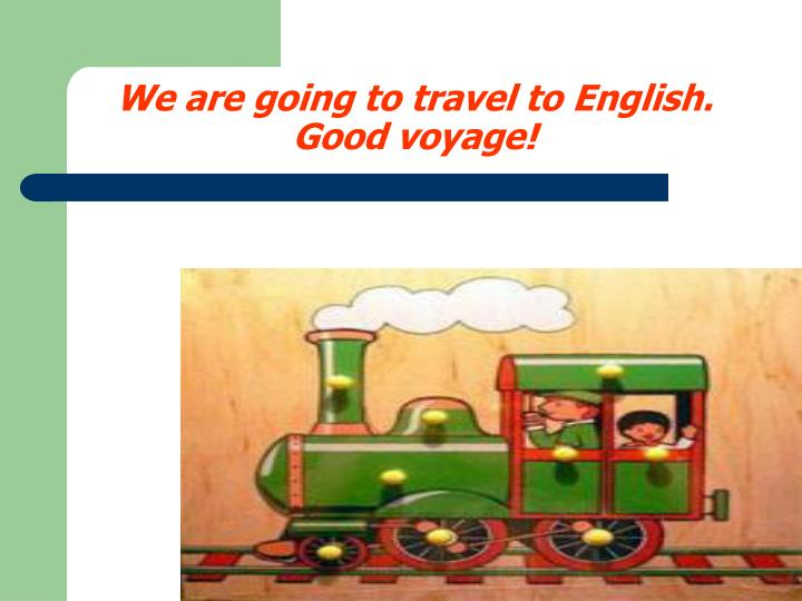 We are going to travel to english good voyage