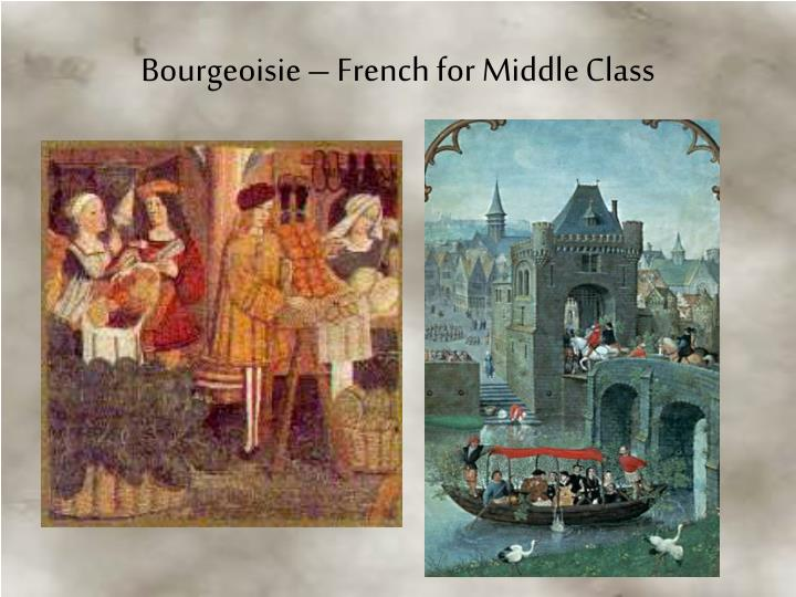 Bourgeoisie – French for Middle Class