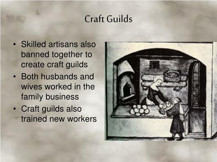 Skilled artisans also banned together to create craft guilds