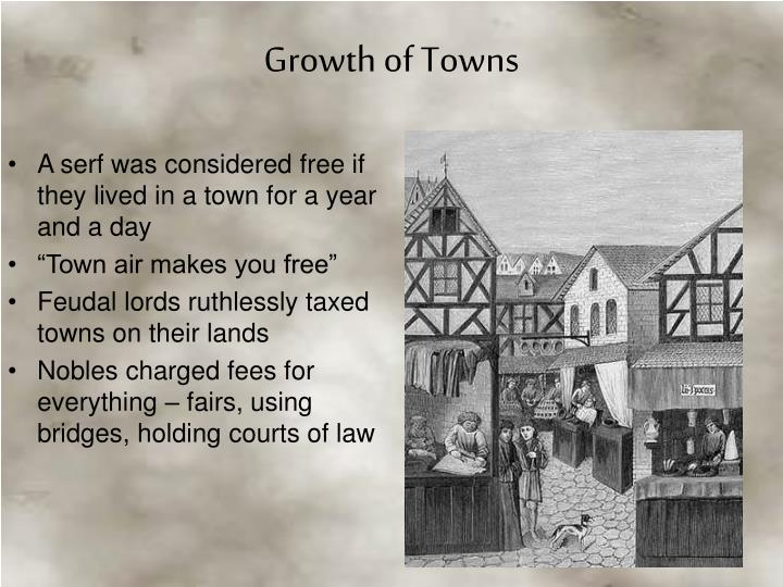 A serf was considered free if they lived in a town for a year and a day