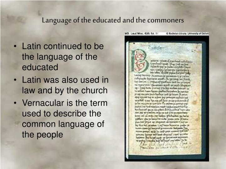 Latin continued to be the language of the educated