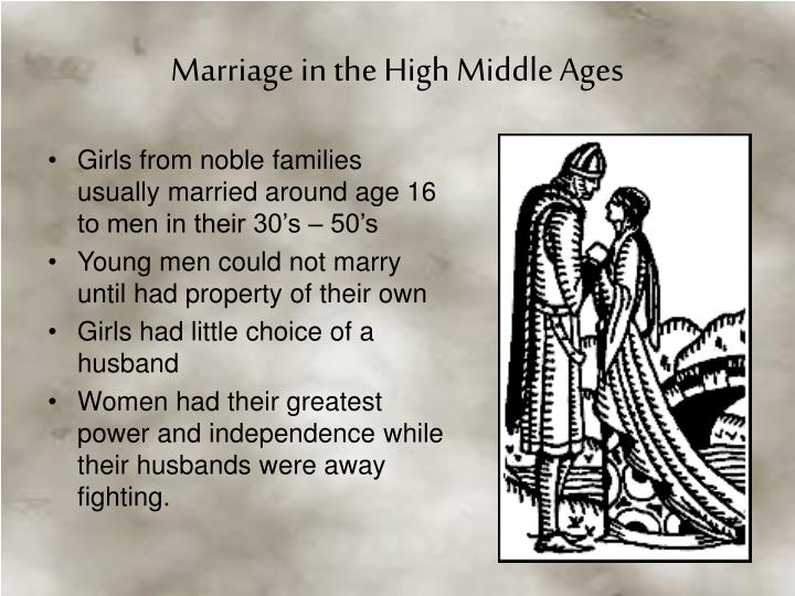 Girls from noble families usually married around age 16 to men in their 30's – 50's