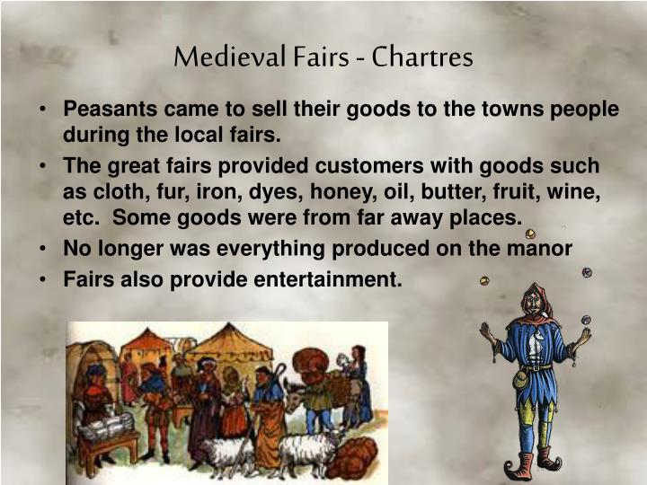 Peasants came to sell their goods to the towns people during the local fairs.