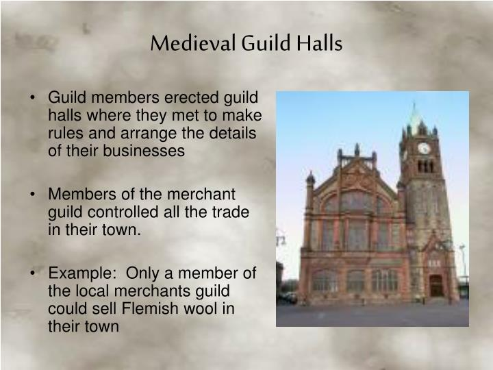 Guild members erected guild halls where they met to make rules and arrange the details of their businesses