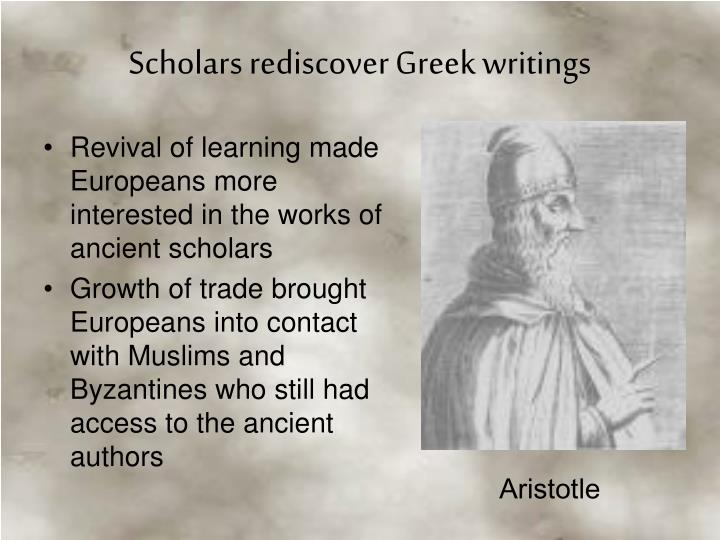 Revival of learning made Europeans more interested in the works of ancient scholars