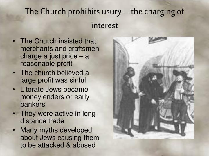The Church insisted that merchants and craftsmen charge a just price – a reasonable profit