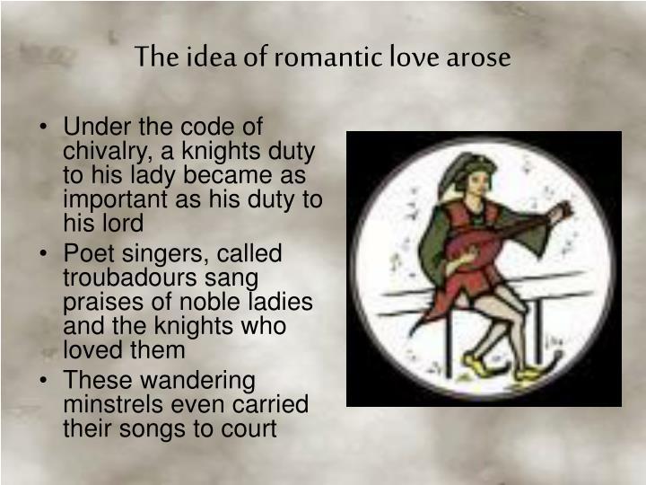 The idea of romantic love arose