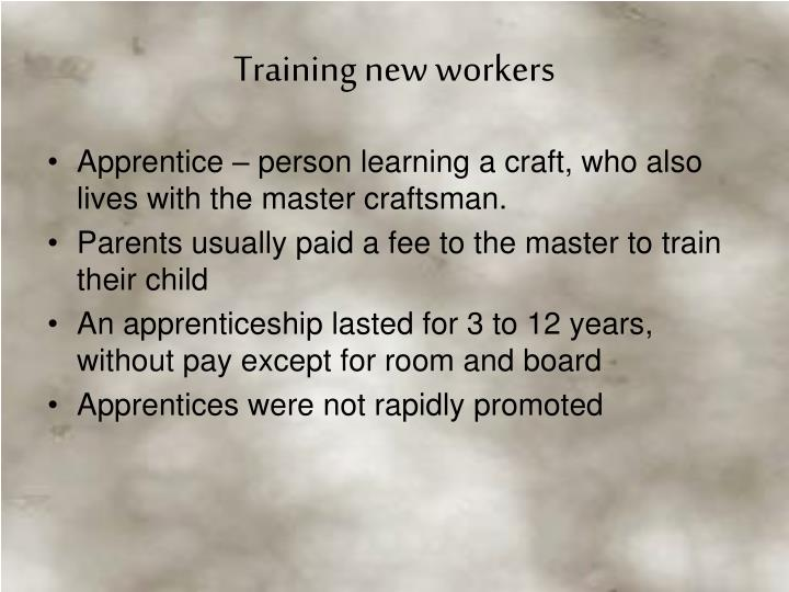 Apprentice – person learning a craft, who also lives with the master craftsman.