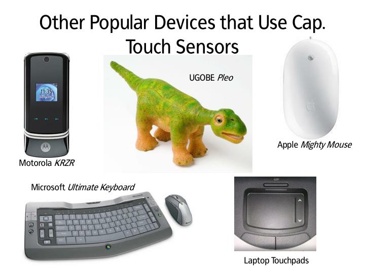 Other Popular Devices that Use Cap. Touch Sensors