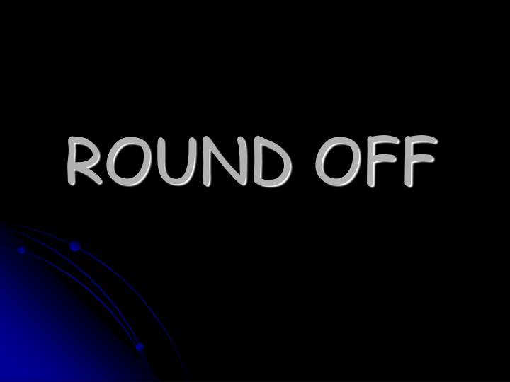 ROUND OFF