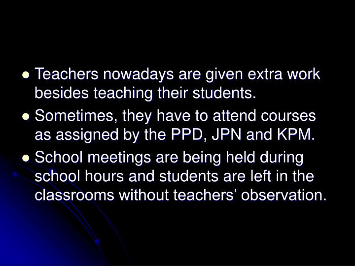 Teachers nowadays are given extra work besides teaching their students.