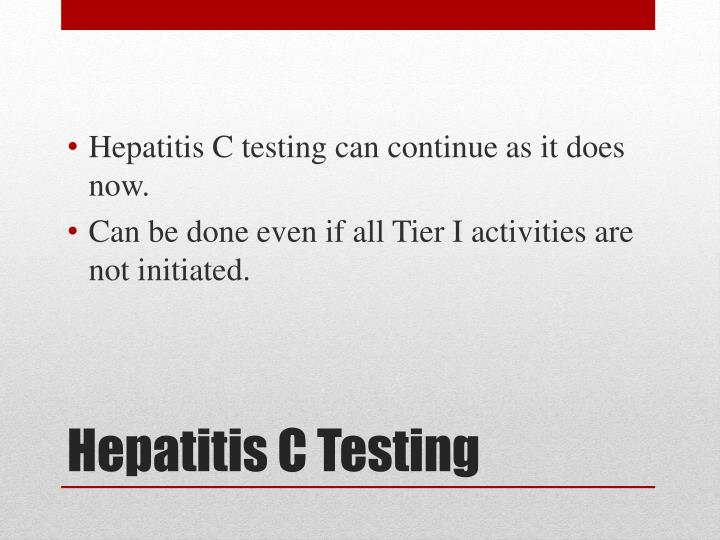 Hepatitis C testing can continue as it does now.